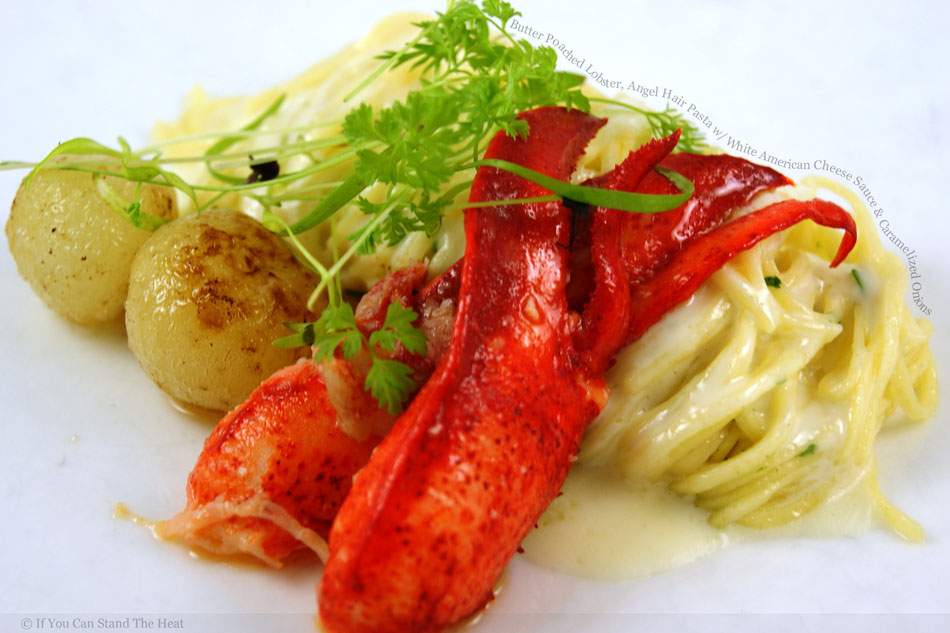 Butter Poached Lobster, Angel Hair Pasta with White American Cheese Sauce and Caramelized Onions