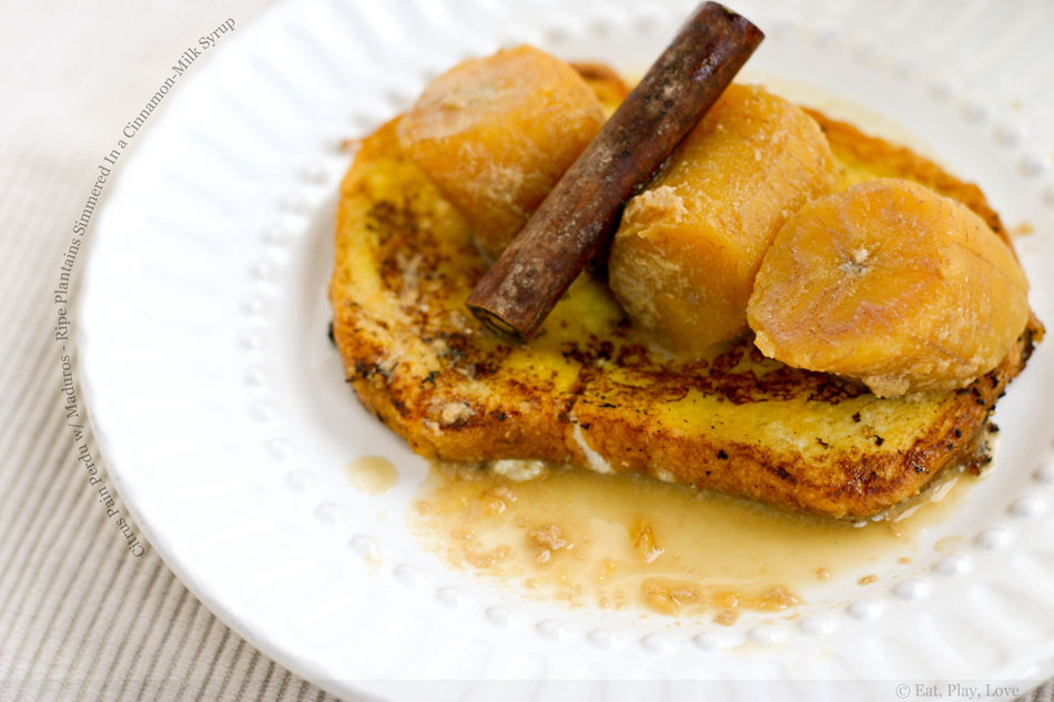 Citrus Pain Perdu with Maduros – Ripe Plantains Simmered In a Cinnamon-Milk Syrup