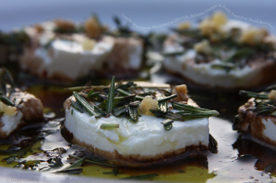 Creamy Goat Cheese Marinated in Olive Oil, Balsamic Vinegar and Garlic Topped with Fresh Rosemary