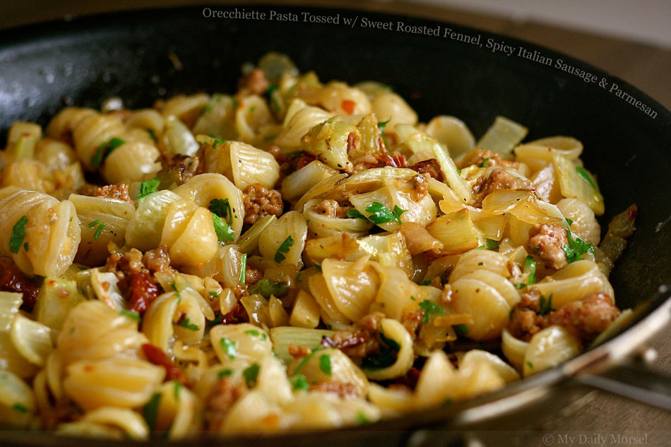 Orecchiette Pasta Tossed with Sweet Roasted Fennel, Spicy Italian Sausage and Parmesan