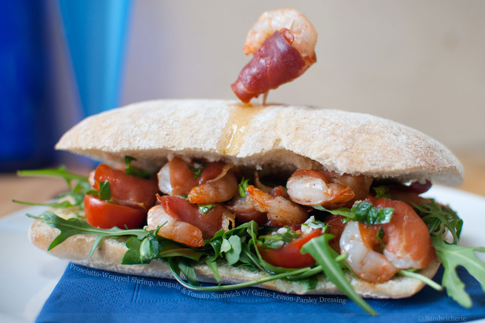 Prosciutto-Wrapped Shrimp, Arugula and Tomato Sandwich with Garlic-Lemon-Parsley Dressing